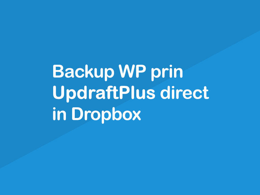 Backup prin UpdraftPlus direct in Dropbox